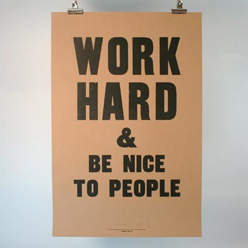 Lavora sodo, e sii gentile.
